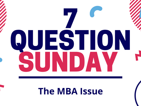 7 Question Sunday: The MBA Issue