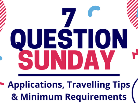7 Question Sunday: Applications, Travelling Tips & Minimum Requirements