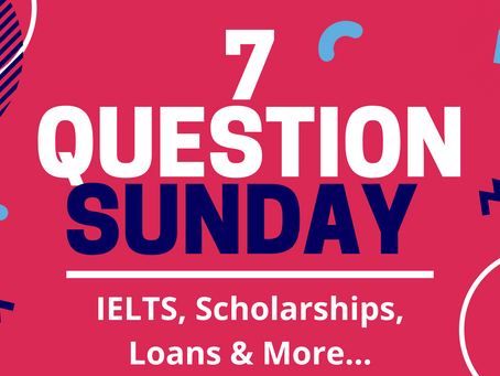 7 Question Sunday - Your questions on IELTS, Scholarships & Loans answered.