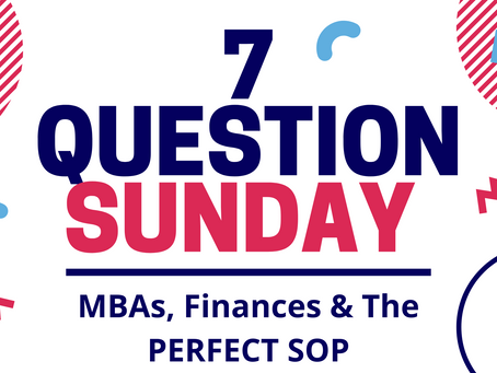 7 Question Sunday - MBAs, Finances & The PERFECT SOP