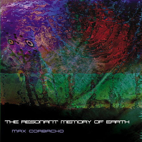 Max Corbacho | The Resonant Memory of Earth | CD