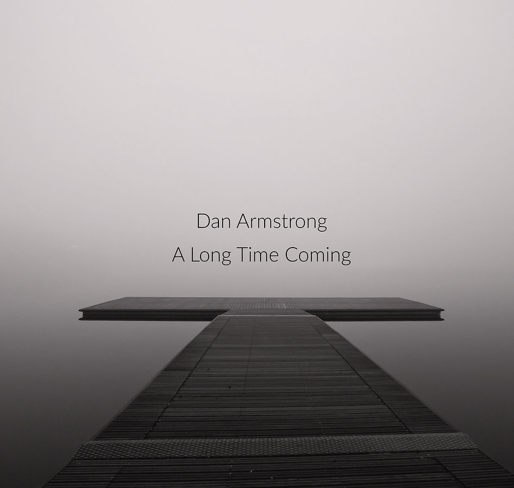Dan Armstrong | A Long Time Coming