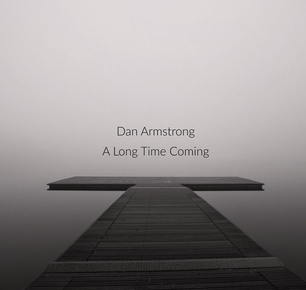 Dan Armstrong | A Long Time Coming