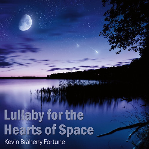 Kevin Braheny Fortune | Lullaby for the Hearts of Space | CD
