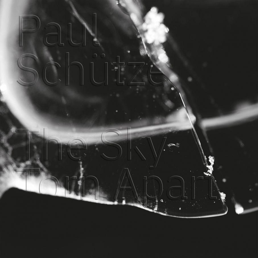 PAUL SCHÜTZE | THE SKY TORN APART