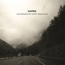 ILUITEQ | Soundtracks For Winter Departu