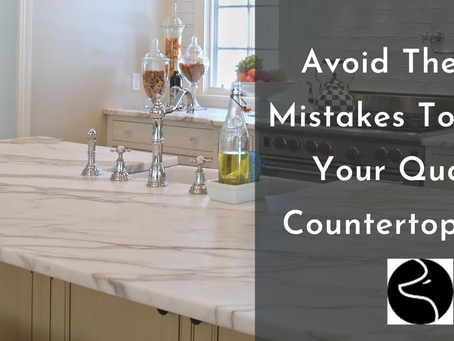 Avoid These 4 Mistakes To Make Your Quartz Countertop Last!