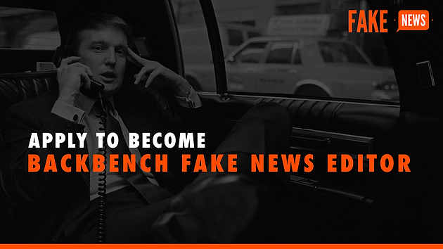 Apply to become Backbench Fake News Editor | Backbench