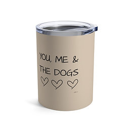 You, me and the dogs| Tumbler (10 oz)