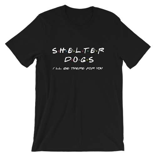 Shelter Dogs I'll be there for you| Unisex T-Shirt | Bella + Canvas