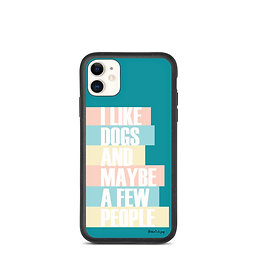 I Like Dogs and Maybe a Few People | Biodegradable iPhone Case