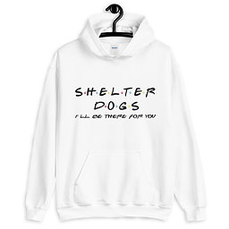 Shelter Dogs I'll be there for you| Unisex Hoodie