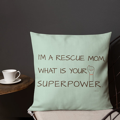 I'm a Rescue Mom, What is Your Superpower | Pillow Case