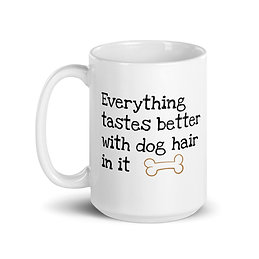 Everything tastes better with dog hair in it Mug (15 oz)