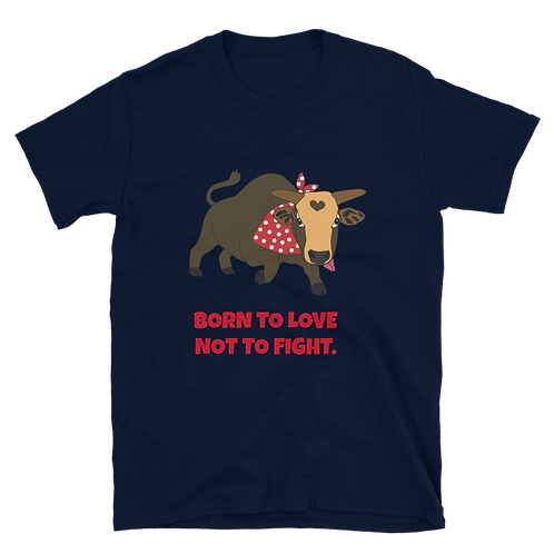 Born to love, not to fight Gildan 64000 Unisex Softstyle T-Shirt