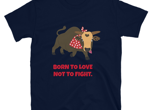 Born to love, not to fight | Unisex T-Shirt