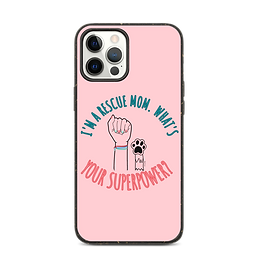 I'm a Rescue Mom. What's your Superpower | Biodegradable iPhone Case