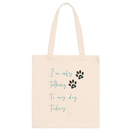 I'm only talking to my dog today | Cotton Tote Bag