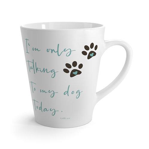I'm only talking to my dog today | Latte Mug (12 oz)
