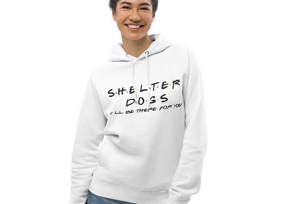 Shelter Dogs I'll be there for you| Eco-friendly Unisex Hoodie