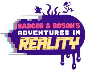 Badger and Bosun's Adventures in Reality