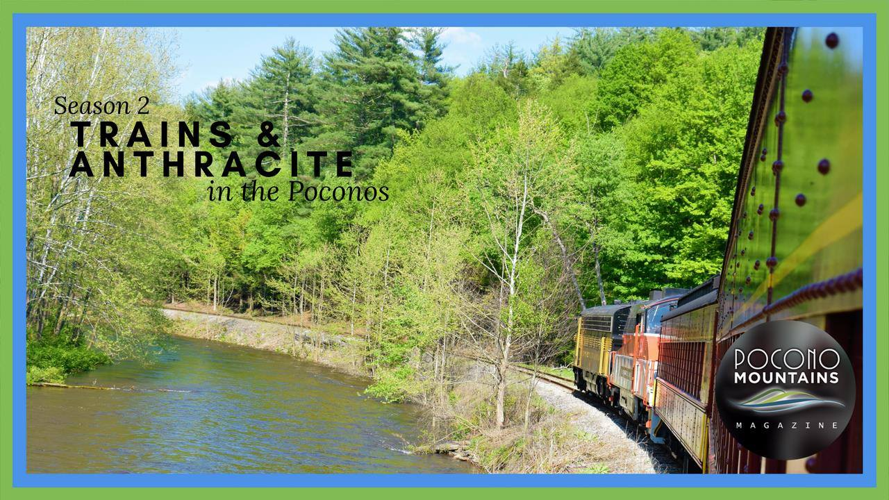 Pocono Mountains Magazine: Season 2 | Trains and Anthracite