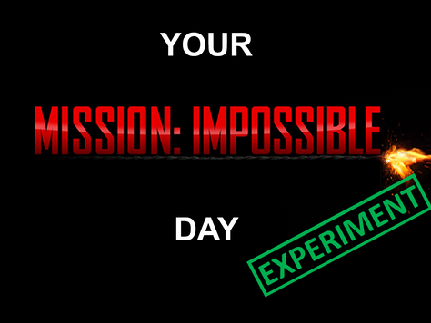Experiment - Your Mission Impossible Day.