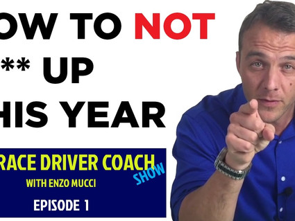 The Race Driver Coach Show Episode 1 - How Not To F**k Up This Year.