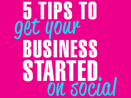 5 Tips To Get Your Business Started On Social