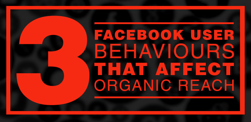 facebook user behaviours organic reach