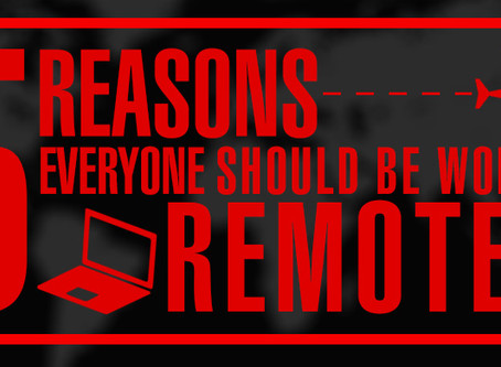 5 Reasons Everyone Should Be Working Remotely