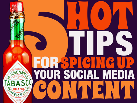 5 Hot Tips For Spicing Up Your Social Media Content