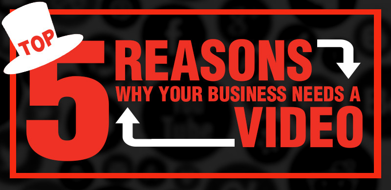 reasons you business needs a video