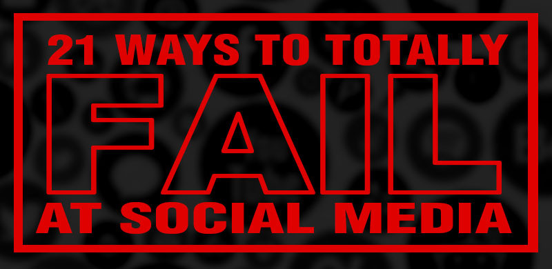 ways to fail at social media