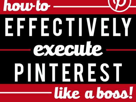 How To Effectively Execute Pinterest Like A Boss!