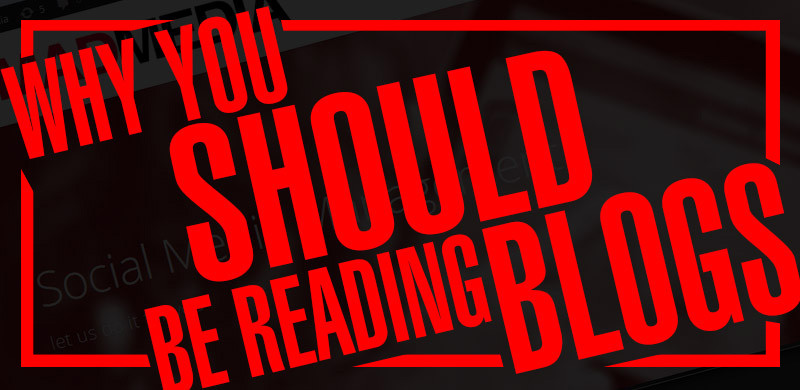 Why You Should Be Reading Blogs