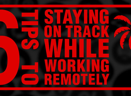 6 Tips for Staying on Track While Working Remotely