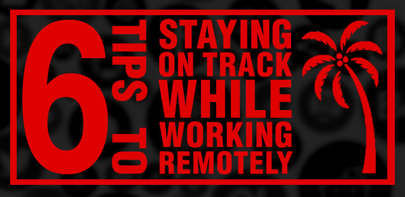 stay on track while working remotely