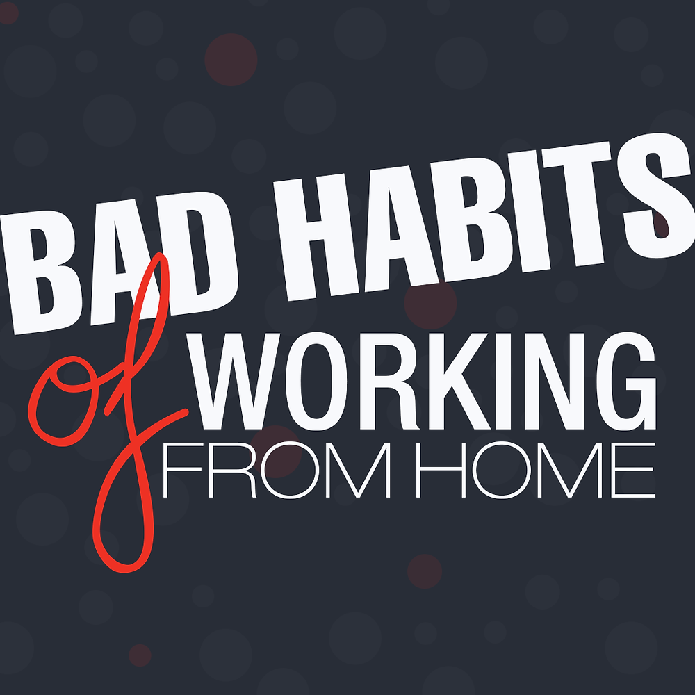 bad habits working from home virtually
