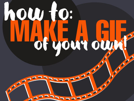 How To Make A GIF Of Your Own