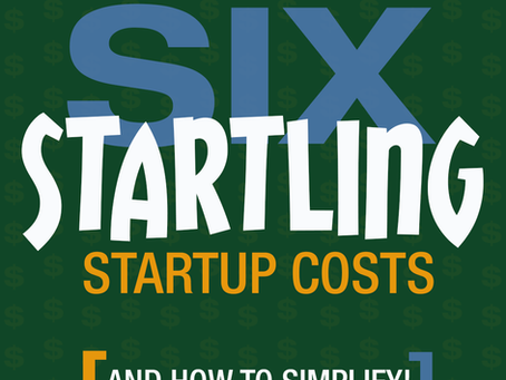6 Startling Startup Costs - And How To Simplify!