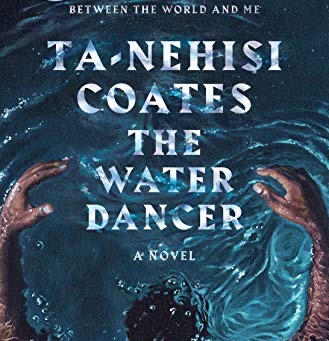 The Water Dancer: A Novel by Ta-Nehisi Coates