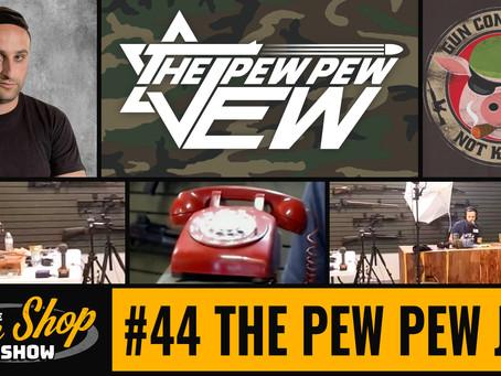 The Gun Shop Show #44 The Pew Pew Jew