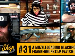 The Gun Shop Show #31 A Muzzleloading Blackpowder Frankenguns Halloween Special