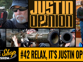 The Gun Shop Show #42 Relax, It's Justin Opinion