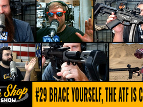 The Gun Shop Show #29 Brace Yourself, the ATF is Coming!