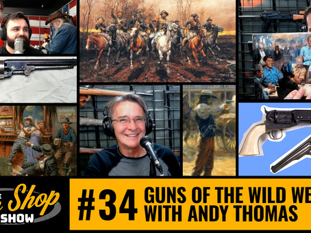 The Gun Shop Show #34 Guns of the Wild West with Andy Thomas