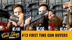 The Gun Shop Show #13 First Time Gun Buyers