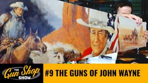 The Gun Shop Show #9 The Guns of John Wayne