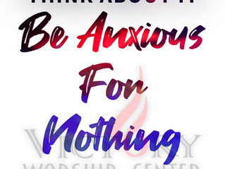 """""""Think About It"""": Be Anxious For Nothing"""